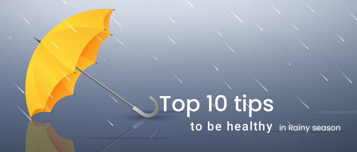 Top 10 tips to be healthy in Rainy season